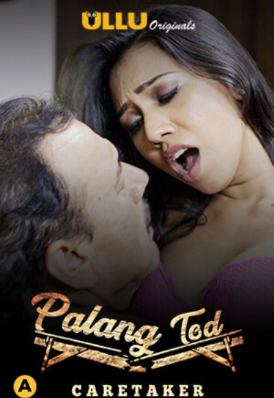 Download [18+] Palang Tod: Caretaker (2021) S01 Hindi Complete Ullu Original WEB Series 480p | 720p